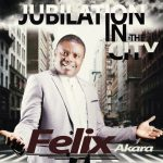Jubilation In The City - Felix Akara