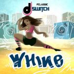 Whine - DJ Switch