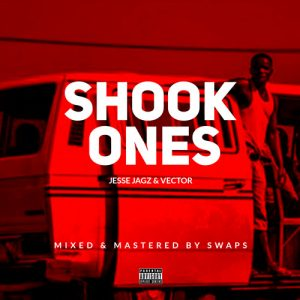 Shook Ones - Jesse Jagz ft Vector