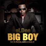Big Boy - Eldee Ft Olu Maintain, Banky W & Oladele