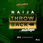 Naija ThrowBack Mix - DJ Kaywise