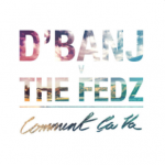 Comment Ca Va - D Banj ft The Fedz