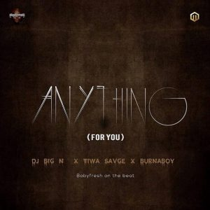 Anything - DJ Big N ft Tiwa Savage and Burna Boy