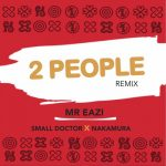 2 People (Remix) - Mr Eazi ft Small Doctor and Nakamura