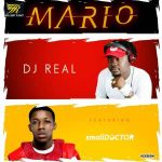 Mario - DJ Real ft Small Doctor