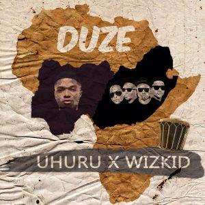 Duze - Uhuru ft Wizkid