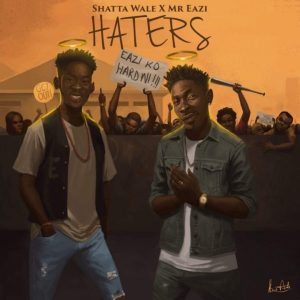 Haters - Shatta Wale ft Mr Eazi