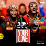 Your Love - Ellyman ft MC Galaxy