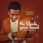He Wants Your Heart - Sunday Epunam