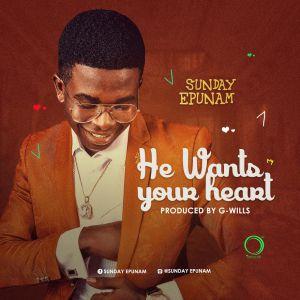 He Wants Your Heart - Sunday Epunam