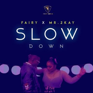 Slow Down - Fairy ft Mr 2Kay