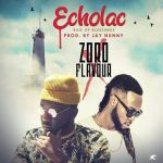 Echolac - Zoro ft Flavour (Bag Of Blessings)