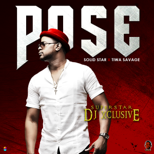 Pose - DJ Xclusive ft Tiwa Savage and Solid Star