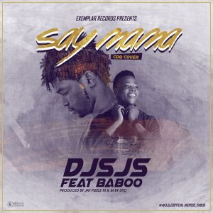 """Say Mama - Dj Sjs ft Baboo ( Press Release) Exemplar Record x Dj Sjs presents to you, an exclusive cover of Cdq's hit single """" Say Baba """" The song cover whi Edit snippet"""