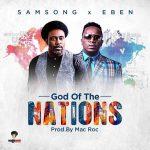 Samsong Ft. Eben God Of The Nations