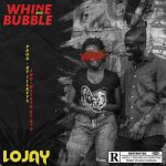 Whine and Bubble - Lojay