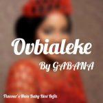 Ovbialeke - Gabana (Flavour Nwa Baby Cover)