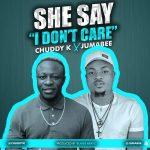 She Say I Dont Care - Chuddy K ft Jumabee