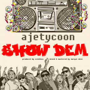 Show Dem - Ajetycoon