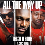 All The Way Up - Reggie N Bollie Ft 2Baba