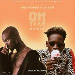 Oh Yeah - King Promise Ft Mr Eazi (Remix)
