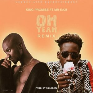 Oh Yeah - King Promise Ft Mr Eazi (Remix)