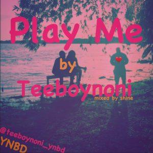 Play Me - TeeboyNoni
