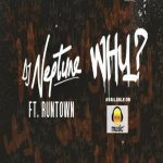 Why - DJ Neptune ft Runtown