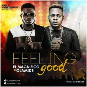 Feeling Good - EL Magnifico ft Olamide