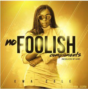 NO FOOLISH COMPLIMENTS - Ewa Cole