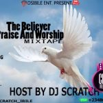 dj scratch ibile %E2%80%93 the believer praise and worship mixtape 2020 DJ Scratch Ibile – The Believer Praise And Worship Mixtape