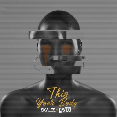 This Your Body by Skales x Davido
