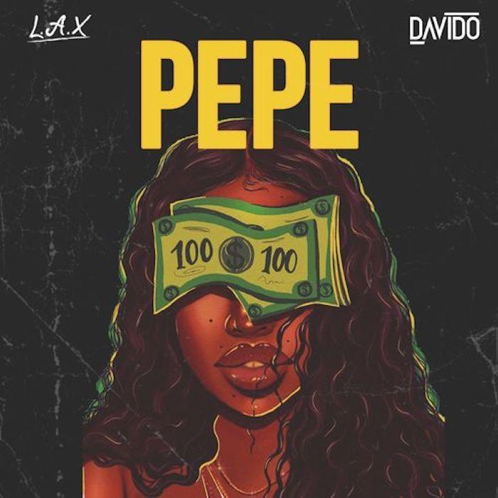 Pepe by L.A.X Ft. Davido