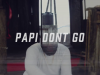 Papi Don't Go – Major Matt